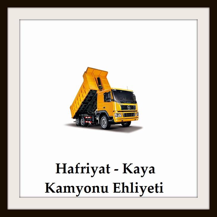hafriyat kaya kamyonu ehliyeti
